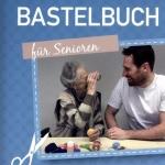 Verlag an der Ruhr: Das große Bastelbuch für Senioren. 50 jahreszeitliche Ideen für die Betreuung.
