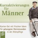 Kurzaktivierungen für Männer. Karten-Set mit Wohlfühlideen für die Altenpflege