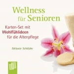 Wellness für Senioren. Karten-Set mit Wohlfühlideen für die Altenpflege